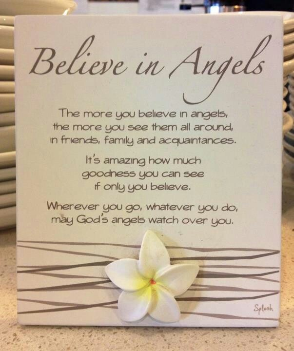 My wish & prayer for you is that you Believe in angels & know in your heart that you are never alone as God's angels are always watching over you, keeping you safe from harm & guiding your steps to joy.
