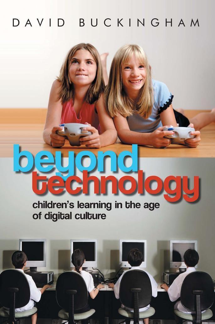 Beyond Technology: Children's Learning in the Age of Digital Culture - David Buckingham - Google Livros