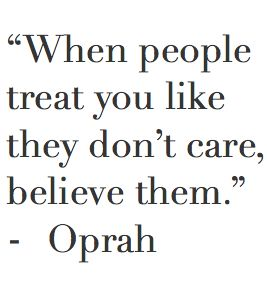 """When people treat you like they don't care. Believe them."" - Oprah. Relationship quotes and inspirational quotes. These quotes can be helpful to support your relationship goals, advice, tips and ideas for happy friendships, and happy relationships."