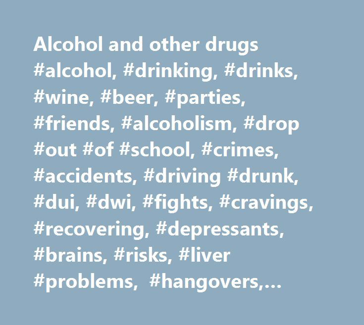 Alcohol and other drugs #alcohol, #drinking, #drinks, #wine, #beer, #parties, #friends, #alcoholism, #drop #out #of #school, #crimes, #accidents, #driving #drunk, #dui, #dwi, #fights, #cravings, #recovering, #depressants, #brains, #risks, #liver #problems, #hangovers, #intoxicated, #diseases, #fun, #sporting #events, #beverages, #excuses, #forgets #things, #grief, #loneliness, #treatment, #inpatient #clinics, #rehabilitation, #alcoholics #anonymous, #self-help, #support, #temptation, #being…