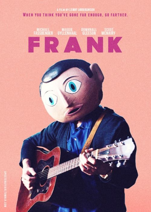 Frank (2014)  Director: Lenny Abrahamson  Michael Fassbender, Domhnall Gleeson, Maggie Gyllenhaal, Scoot McNairy