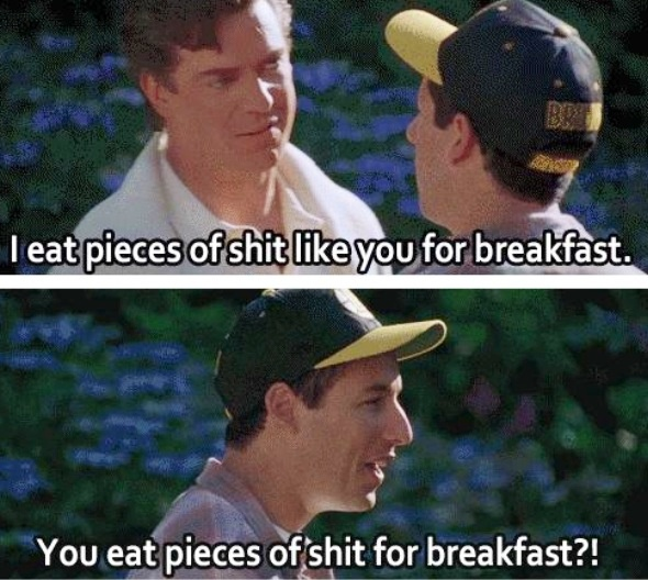 """No."" Happy Gilmore. Funniest Adam sandler movie and def in top 10 of all time best comedies."