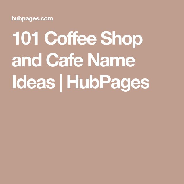 101 Coffee Shop and Cafe Name Ideas | HubPages