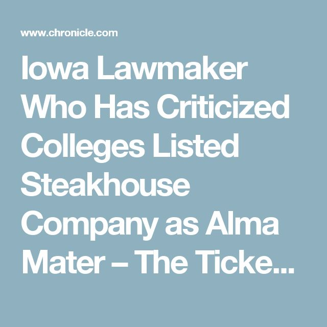 Iowa Lawmaker Who Has Criticized Colleges Listed Steakhouse Company as Alma Mater – The Ticker - Blogs - The Chronicle of Higher Education