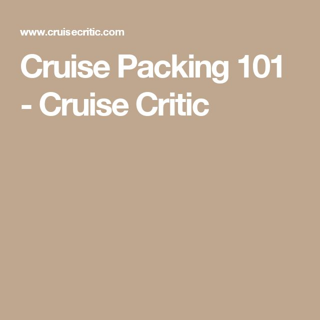 Cruise Packing 101 - Cruise Critic