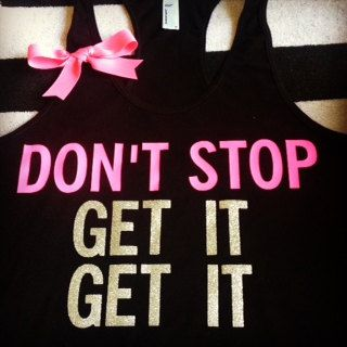 Dont Stop Get it Get it Racerback by RufflesWithLove on Etsy, $24.00#fitness #workout #run #dontgive up