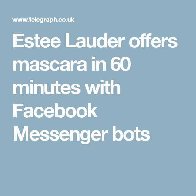 Estee Lauder offers mascara in 60 minutes with Facebook Messenger bots