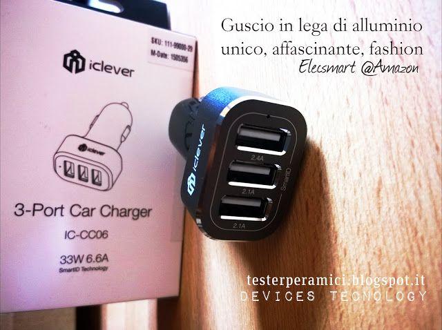 Tester per Amici : Usciamo in fretta?Alla Ricarica ci pensa iclever 3-Port Car Charger !