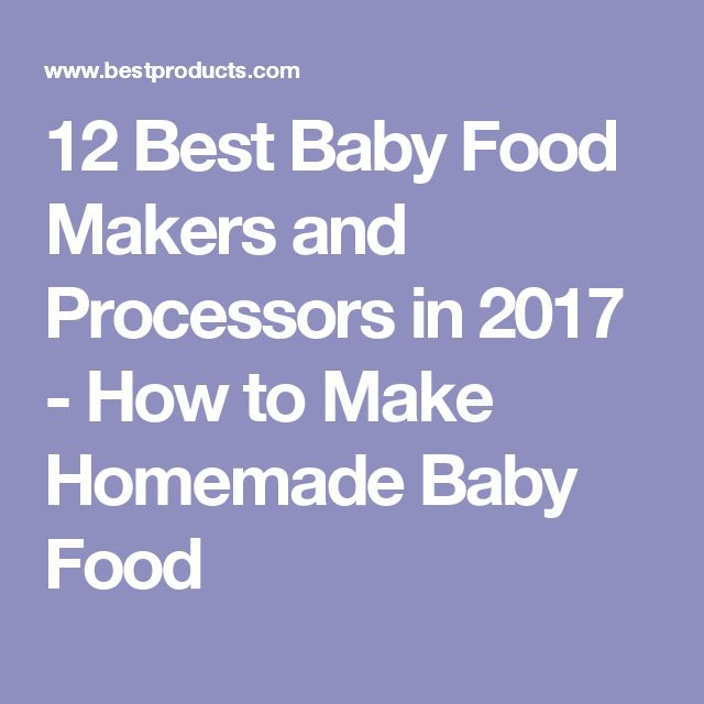 12 Best Baby Food Makers and Processors in 2017 - How to Make Homemade Baby Food