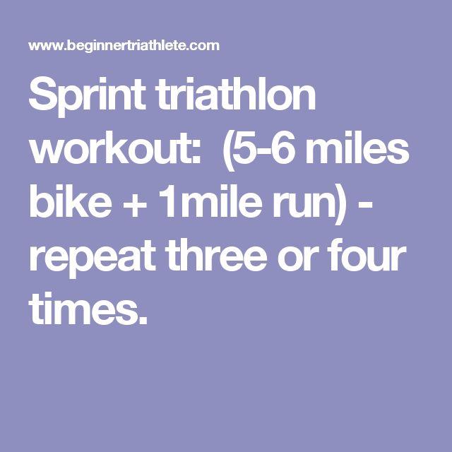 Sprint triathlon workout: (5-6 miles bike + 1mile run) - repeat three or four times.