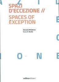 Spazi d'eccezione = Spaces of exception / a cura di Escuela Moderna, S.a.L.e. Docks  [Milano] : Milieu edizioni, 2016