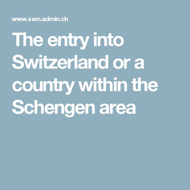 The entry into Switzerland or a country within the Schengen area