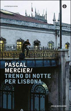 """Pascal Mercier, """"Treno di notte per Lisbona"""" - Mondadori"""
