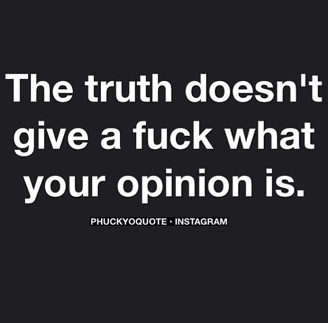 Truth to opinion: IDGAF.