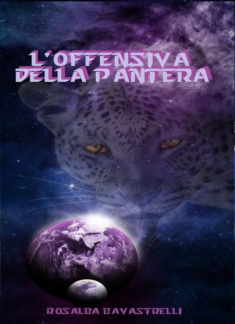 """""""L'Offensiva della Pantera"""" Rosalba Bavastrelli ISBN/ASIN: B01LZDDQ1Y Trama: Futuro. La Terra è tecnologicamente avanzata. Possiede mezzi e conoscenze tali"""