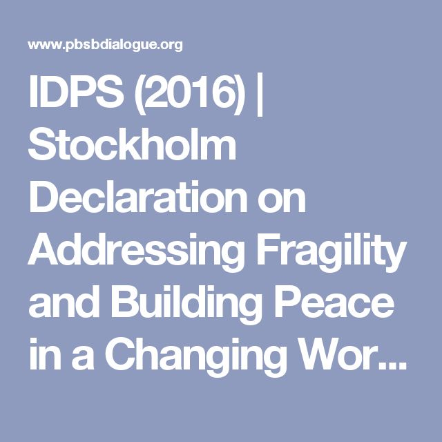 IDPS (2016) | Stockholm Declaration on Addressing Fragility and Building Peace in a Changing World, declaration |  signed on 5 April 2016 | International Dialogue on Peacebuilding and Statebuilding.