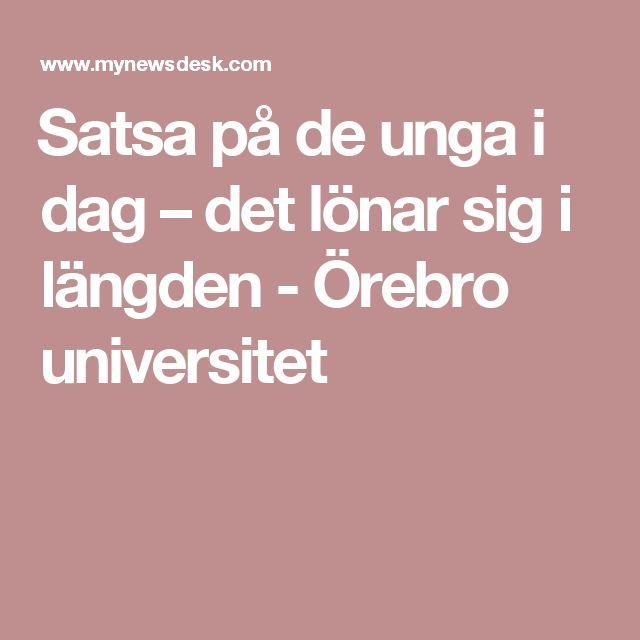 Satsa på de unga i dag – det lönar sig i längden - Örebro universitet