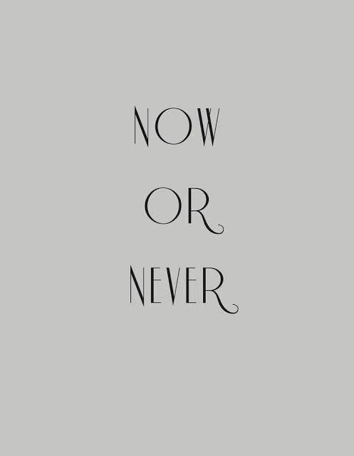 Now or Never | Inspirational Quotes