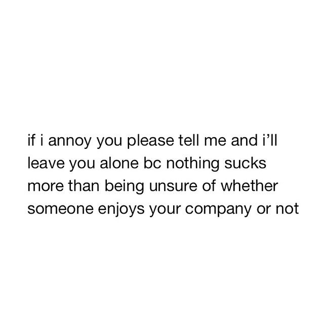 Omg tell me please if I am. I'm really annoying to most people, so im begging you, if i am PLEASE tell me!