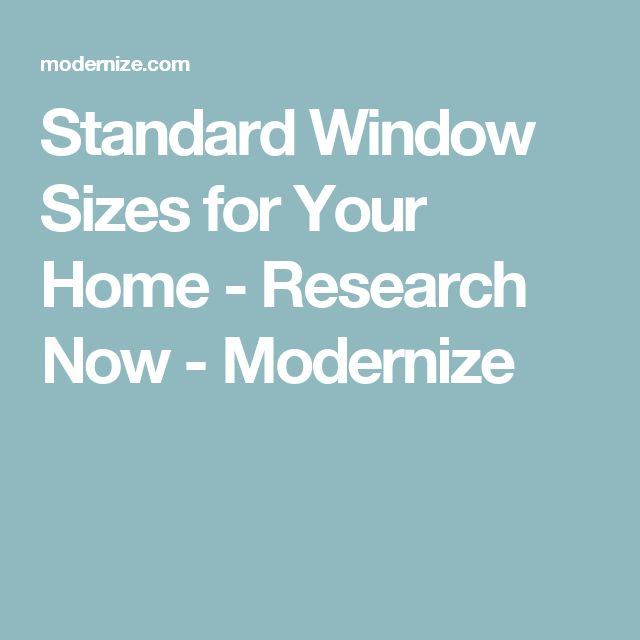 Standard Window Sizes for Your Home - Research Now - Modernize