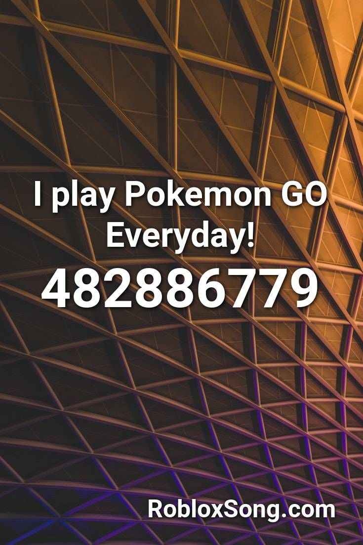 I Play Pokemon Go Everyday Roblox Id Roblox Music Codes I