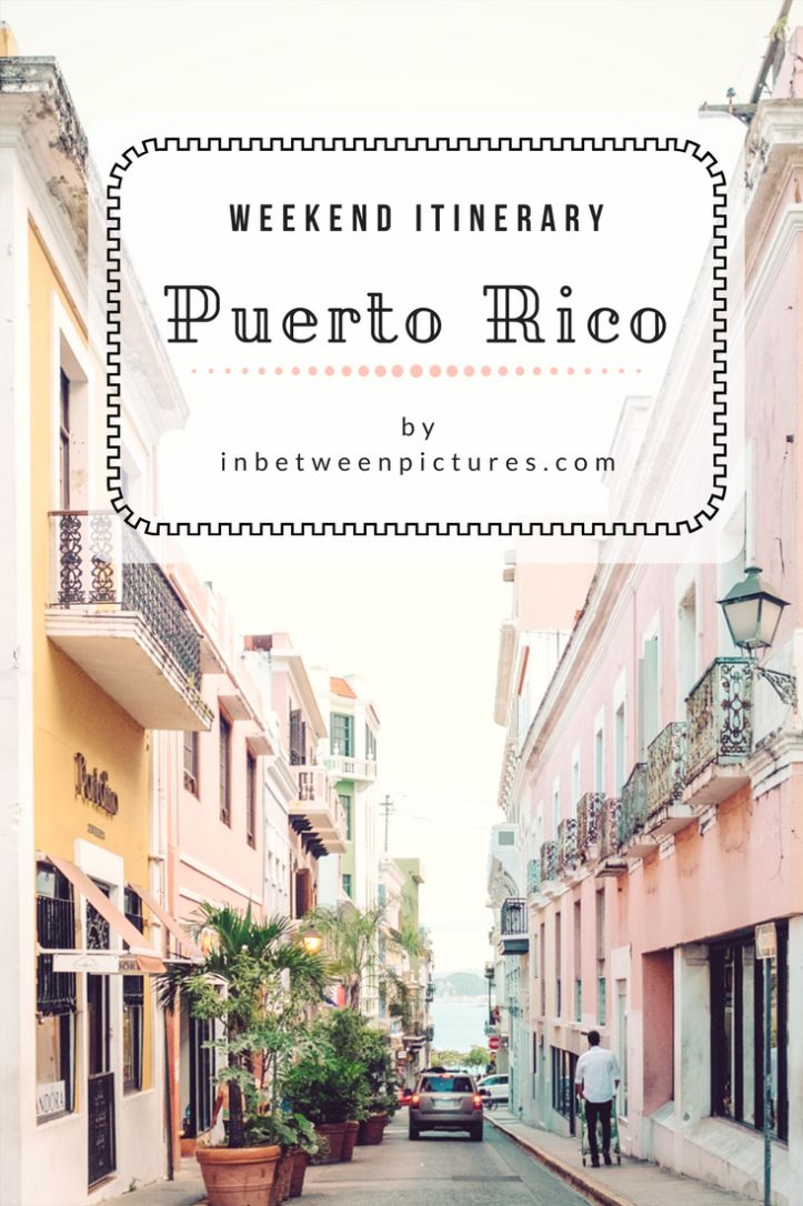 Visiting Puerto Rico | Weekend Itinerary - InBetweenPictures.com