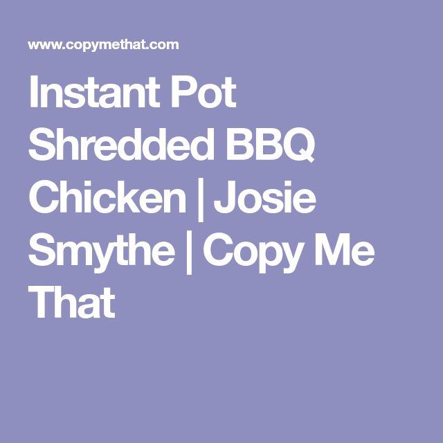 Instant Pot Shredded BBQ Chicken | Josie Smythe | Copy Me That