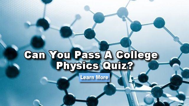 Do you understand the principles of matter and its motion through space and time? Find out now by taking this challenging Physics 101 quiz!