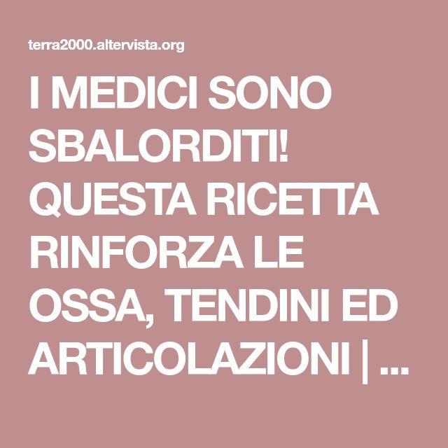 I MEDICI SONO SBALORDITI! QUESTA RICETTA RINFORZA LE OSSA, TENDINI ED ARTICOLAZIONI   Terra2000