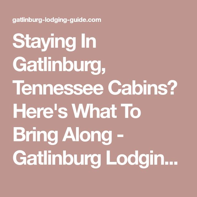 Staying In Gatlinburg, Tennessee Cabins? Here's What To Bring Along - Gatlinburg Lodging Guide