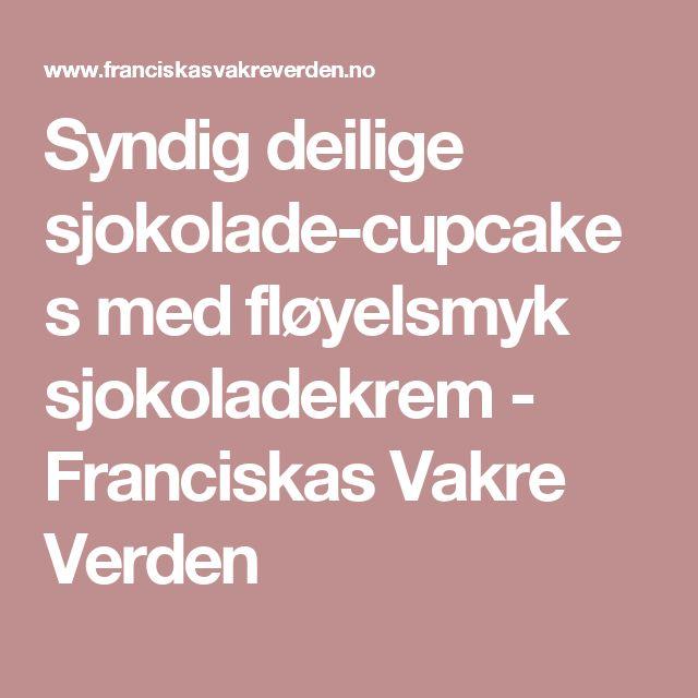 Syndig deilige sjokolade-cupcakes med fløyelsmyk sjokoladekrem - Franciskas Vakre Verden