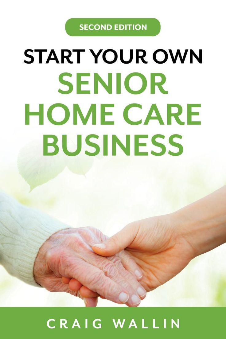 How to Start a Senior Home Care Business in 2020 Senior