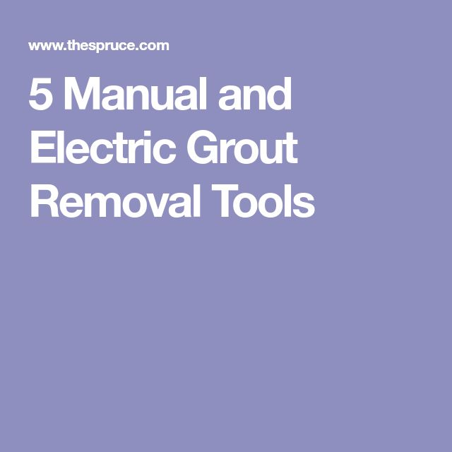 5 Manual and Electric Grout Removal Tools