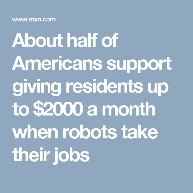 About half of Americans support giving residents up to $2000 a month when robots take their jobs