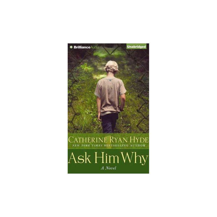 Ask Him Why (Unabridged) (CD/Spoken Word) (Catherine Ryan Hyde)