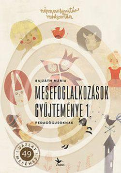 Mesefoglalkozások gyűjteménye pedagógusoknak 1. | Kolibri Kiadó | Elixír Könyvesbolt