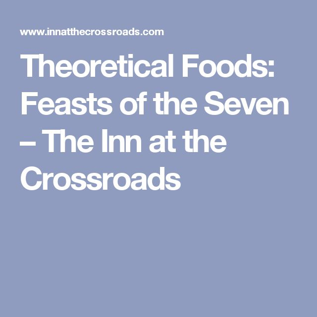Theoretical Foods: Feasts of the Seven – The Inn at the Crossroads