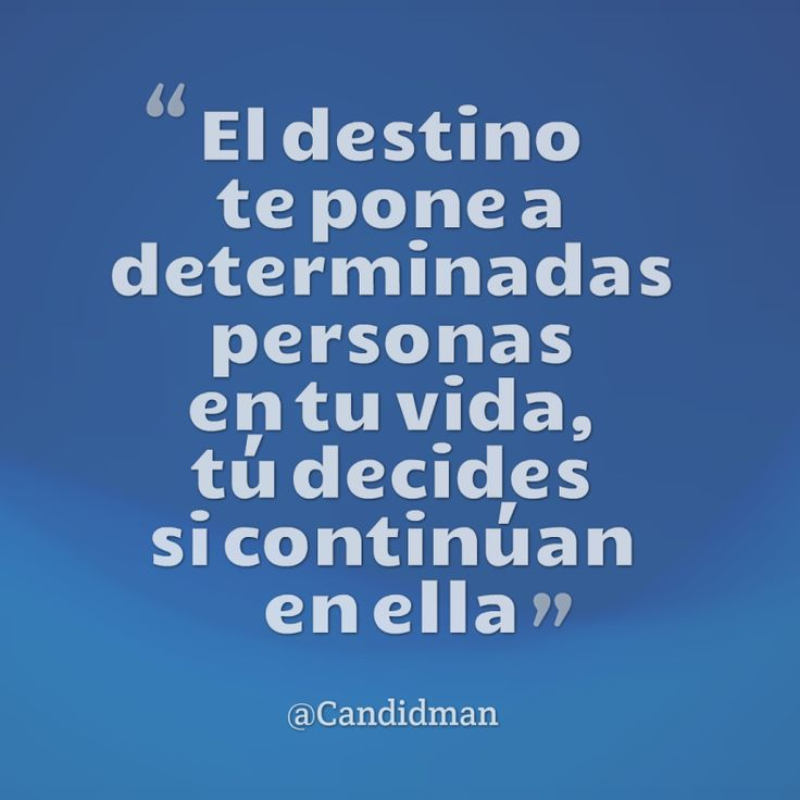 El destino te pone a determinadas personas en tu vida tú decides si continúan en ella.  @Candidman     #Frases Candidman Destino Motivación Vida @candidman