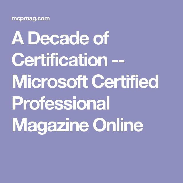 A Decade of Certification -- Microsoft Certified Professional Magazine Online