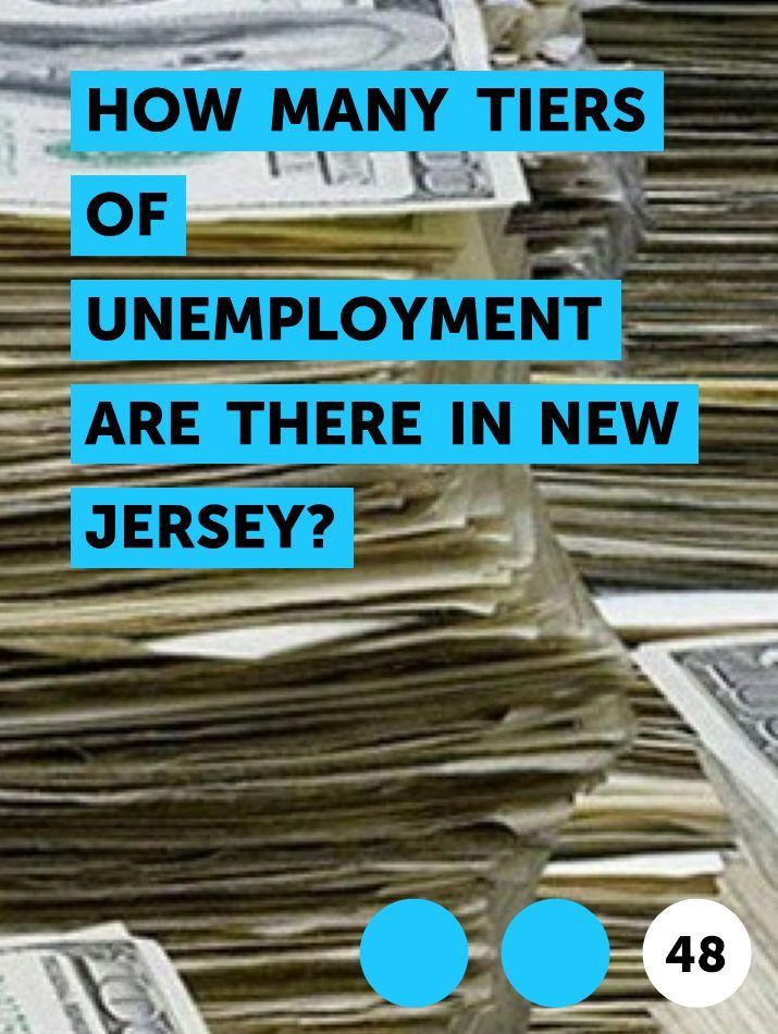 How Many Tiers of Unemployment Are There in New Jersey? in