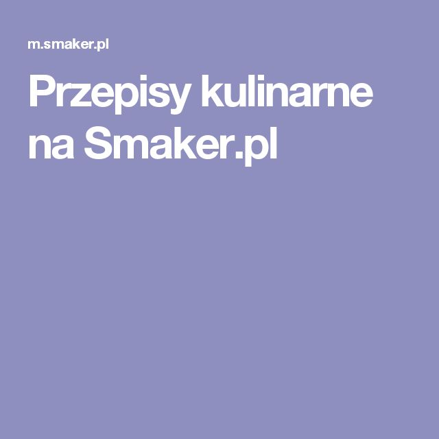 Przepisy kulinarne na Smaker.pl
