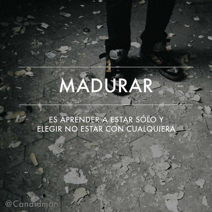 Madurar: Es aprender a estar sólo y elegir no estar con cualquiera