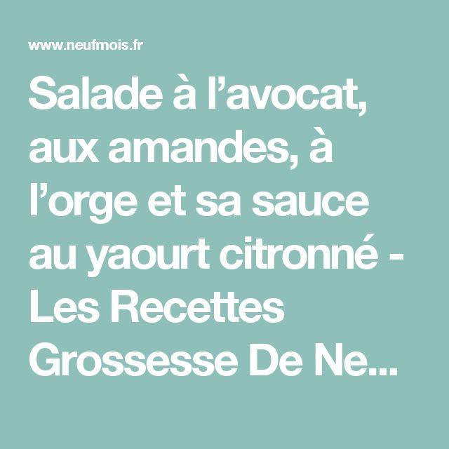 Salade à l'avocat, aux amandes, à l'orge et sa sauce au yaourt citronné - Les Recettes Grossesse De Neuf Mois