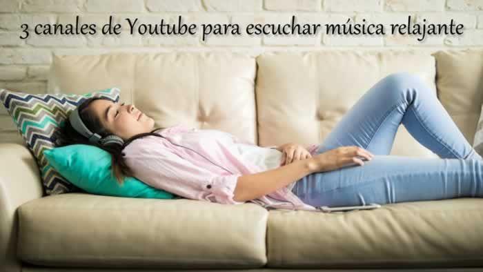 3 Canales De Youtube Gratuitos Para Escuchar Música Relajante Relax Musica Relajante Escuchando Música Youtube