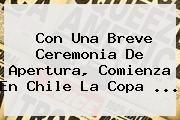 http://tecnoautos.com/wp-content/uploads/imagenes/tendencias/thumbs/con-una-breve-ceremonia-de-apertura-comienza-en-chile-la-copa.jpg Copa America 2015. Con una breve ceremonia de apertura, comienza en Chile la Copa ..., Enlaces, Imágenes, Videos y Tweets - http://tecnoautos.com/actualidad/copa-america-2015-con-una-breve-ceremonia-de-apertura-comienza-en-chile-la-copa/