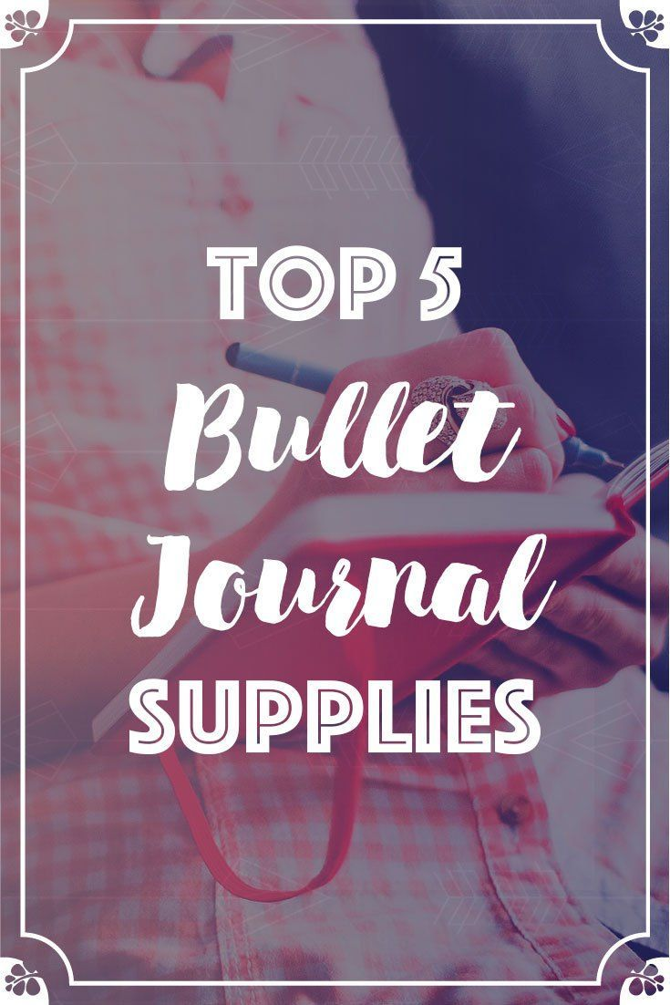 Top 5 Bullet Journal Supplies To Get Creative