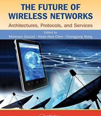 The Future Of Wireless Networks: Architectures Protocols And Services PDF