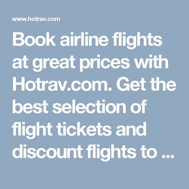 Book airline flights at great prices with Hotrav.com. Get the best selection of flight tickets and discount flights to destinations around the world. Find cheap hotels, deals on rooms, and discount hotels with Hotrav.com. Search hundreds of hotel sites to find the best prices. http://www.hotrav.com flights, cheap fligts, cars rental, book hotel, airfare, discounts hotels, travel deals