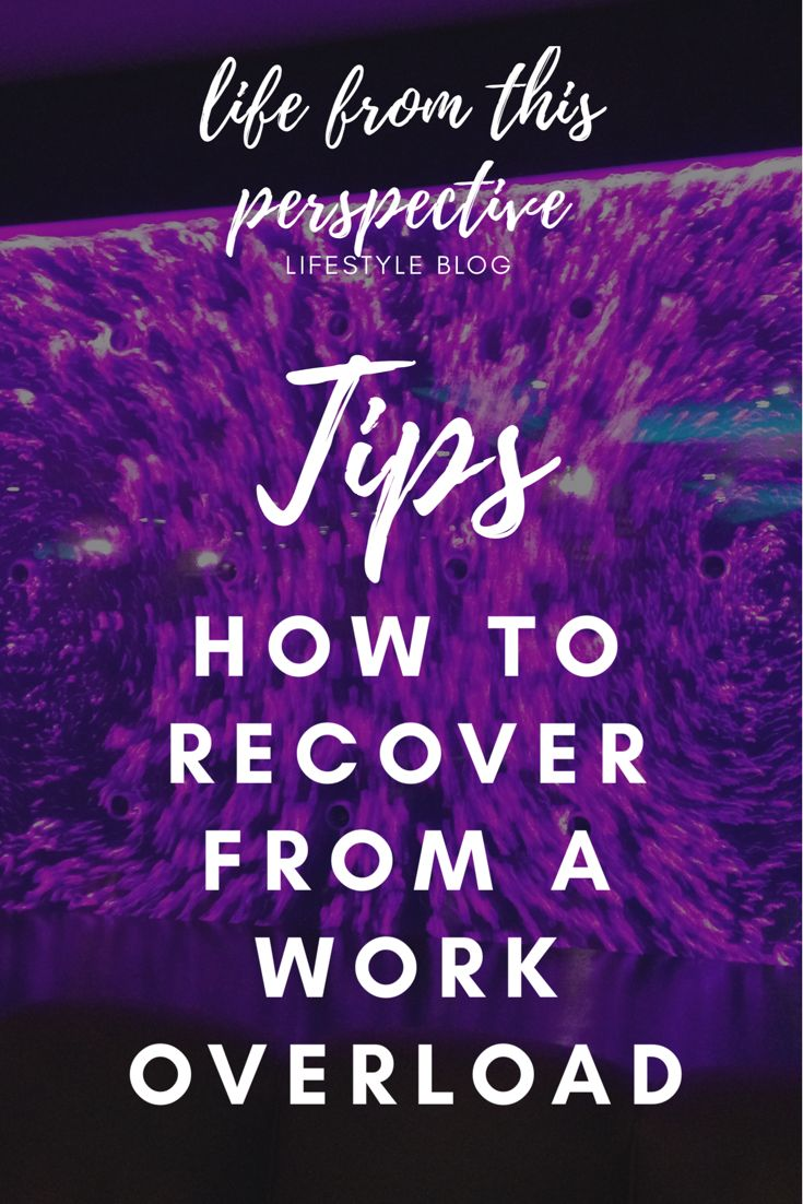 Tired? Overworking yourself? Here are some tips on how to recover from a work overload.