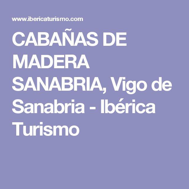 CABAÑAS DE MADERA SANABRIA, Vigo de Sanabria - Ibérica Turismo